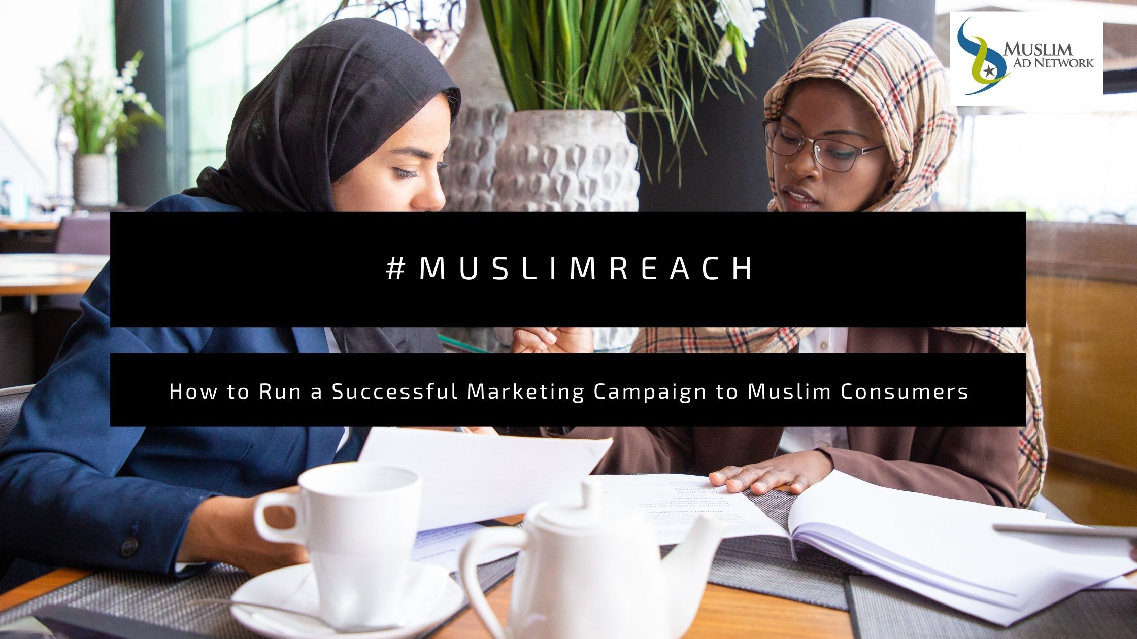 How to Run a Successful Marketing Campaign to Muslim Consumers